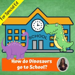 How do Dinosaurs go to School Literacy Unit for Special Ed