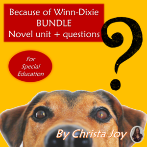 Because of Winn-Dixie BUNDLE novel unit + comprehension questions for special ed