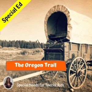 Westward Expansion - The Oregon Trail for Special Ed