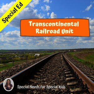Westward Expansion - The Transcontinental Railroad for Special Ed