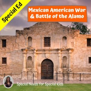 Westward Expansion - Mexican American War & Battle of the Alamo for Special Ed